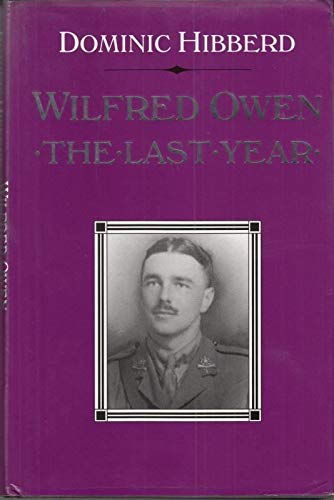 9780094708204: Wilfred Owen: The Last Year 1917-1918