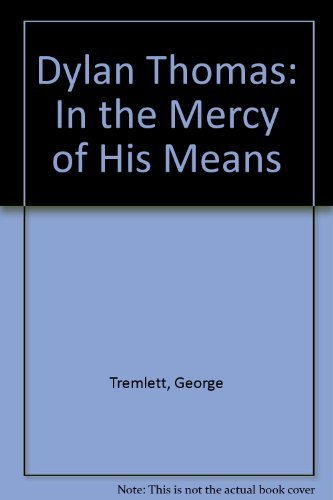 9780094708907: Dylan Thomas: In the Mercy of His Means