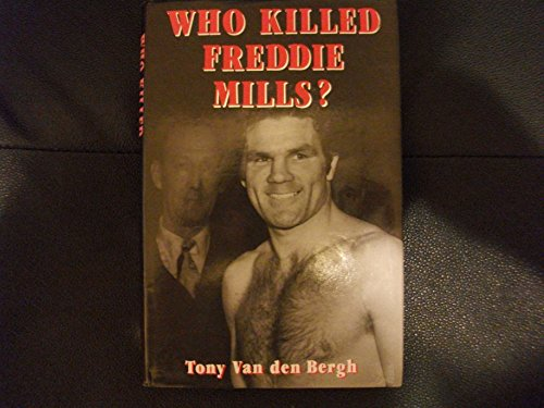 9780094709201: Who Killed Freddie Mills?: A Full-scale Insider's Investigation of British Sport's Most Baffling Crime