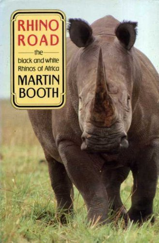 Rhino Road: Black and White Rhinos of Africa (Biography & Memoirs) (9780094712508) by MARTIN BOOTH