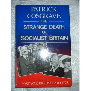9780094714304: The Strange Death of Socialist Britain: Post-war British Politics (History and Politics)