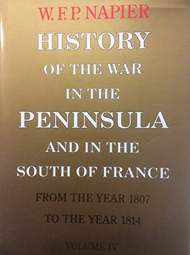 9780094718708: History of the War in the Peninsula and in the South of France from the Year 1807 to the Year 1814: v. 4 (History and Politics)