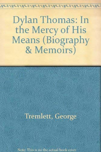 Dylan Thomas: In the Mercy of His: Tremlett, George