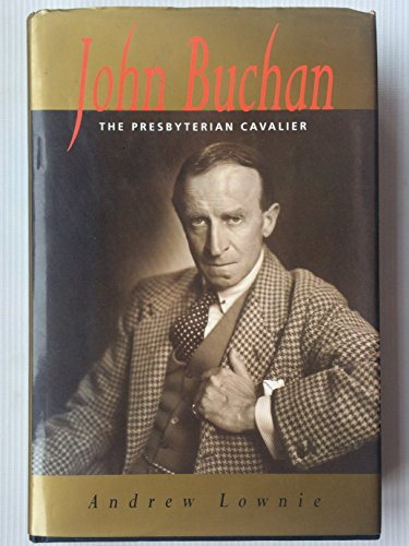 9780094725003: John Buchan: The Presbyterian Cavalier (Biography & Memoirs)