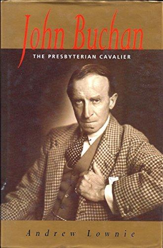 John Buchan: The Presbyterian Cavalier (Biography &: Lownie, Andrew