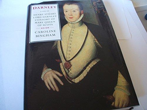 Darnley: A life of Henry Stuart, Lord: Bingham, Caroline
