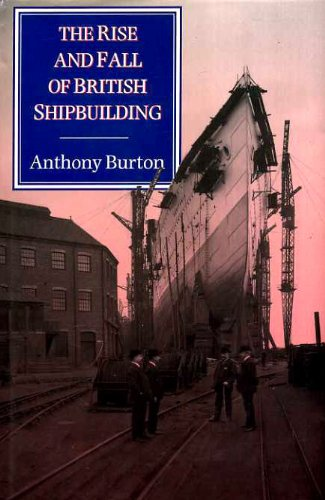 9780094729209: The Rise & Fall of British Shipbuilding (History and Politics)