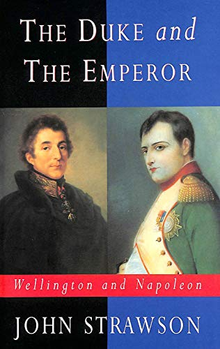 9780094729308: The Duke And The Emperor: Wellington and Napoleon (Biography & Memoirs)