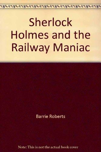 Sherlock Holmes and the Railway Maniac: Roberts, Barrie