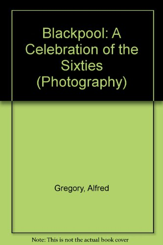9780094731004: Blackpool: A Celebration of the Sixties (Photography)