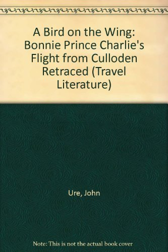 9780094732704: A Bird on the Wing: Bonnie Prince Charlie's Flight from Culloden Retraced (Travel Literature)