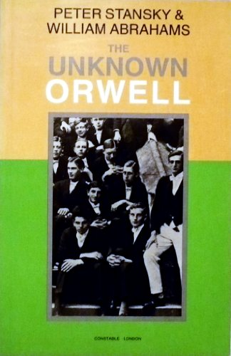 The Unknown Orwell (Biography & Memoirs): Peter Stansky/ William Abrahams