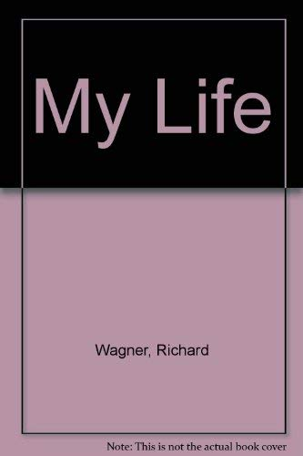 My Life: Wagner, Richard (foreword By Lord harewood)