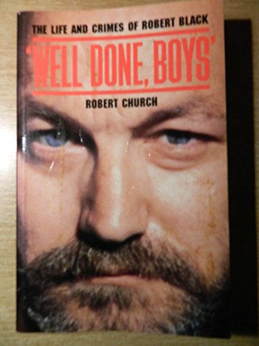 Well Done Boys: Life and Crimes of Robert Black (True crime) (0094741506) by Church, Robert