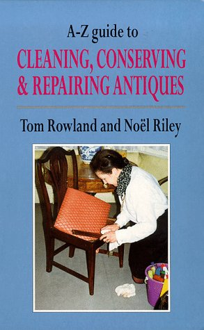 9780094742505: A-Z Guide to Cleaning, Conserving and Repairing Antiques (Antiques & Collecting)