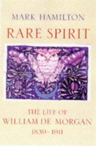 Rare Spirit : Life of William de Morgan 1839 - 1911