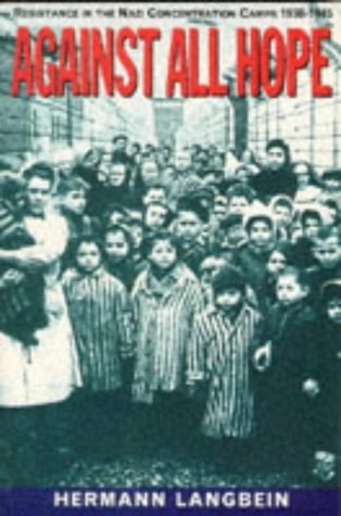 9780094748903: Against All Hope: Resistance in the Nazi Concentration Camps, 1938-45 (History and Politics)