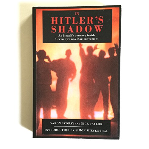 9780094749306: In Hitler's Shadow: Israeli's Journey Inside Germany's Neo-Nazi Movement (History and Politics)