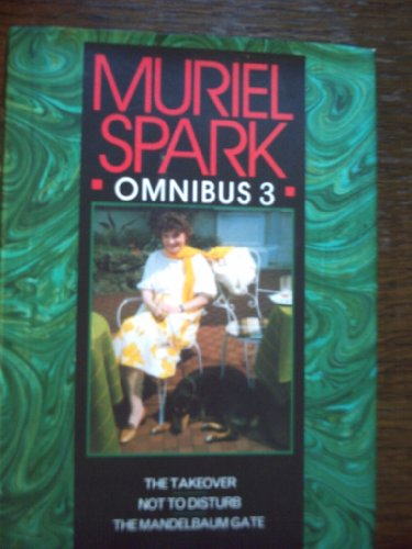 9780094749702: Muriel Spark Omnibus Volume 3: The Mandelbaum Gate, Not to Disturb, The Takeover: No.3 (Fiction - general)