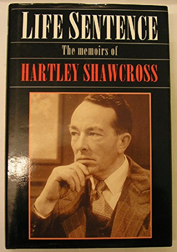 Life Sentence: The Memoirs of Lord Shawcross: Shawcross, Baron Hartley, Shawcross
