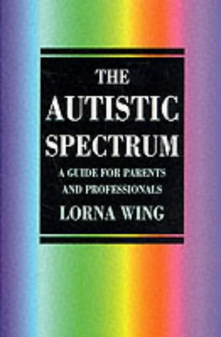 The Autistic Spectrum: A Guide for Parents & Professionals (Education Series): Wing, Lorna