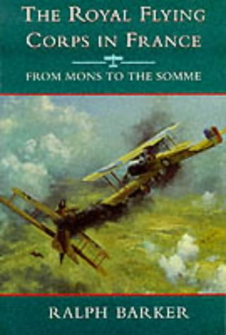9780094751903: The Royal Flying Corps in France: From Mons to the Somme (History and Politics)