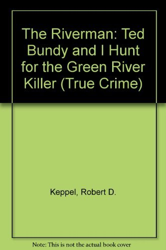 9780094757004: The Riverman: Ted Bundy and I Hunt for the Green River Killer (True Crime)