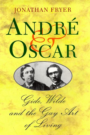 9780094757202: Andre & Oscar: Gide, Wilde and the Gay Art of Living