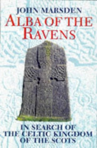9780094757608: Alba of the Ravens: In Search of the Celtic Kingdom of the Scots (Celtic Interest)