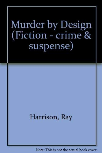 Murder by Design (Fiction - crime & suspense): Harrison, Ray