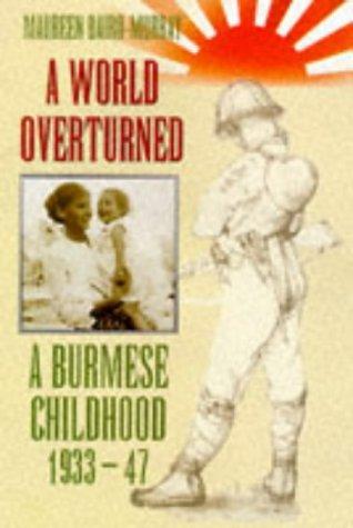 9780094764002: A World Overturned: A Burmese Childhood, 1933-47