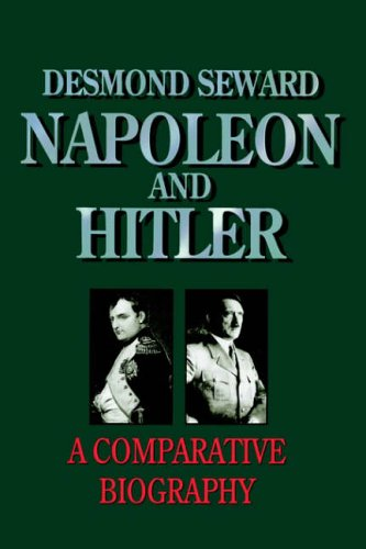 9780094765801: Napoleon and Hitler: A Comparative Biography (History & Politics)