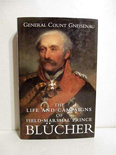 9780094766402: The Life and Campaigns of Field Marshall Blucher