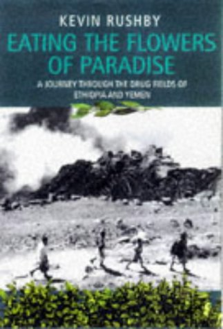 9780094769601: Eating the Flowers of Paradise: A Journey Through the Drug Fields of Ethiopia and Yemen