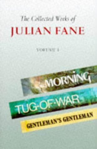 """9780094770805: The Collected Works of Julian Fane: """"Morning"""", """"Tug of War"""", """"Gentleman's Gentleman"""" v.1: """"Morning"""", """"Tug of War"""", """"Gentleman's Gentleman"""" Vol 1 (Fiction - General)"""