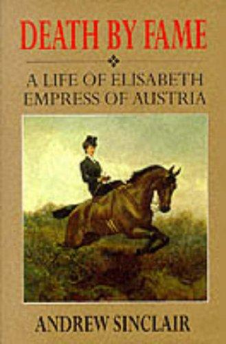 9780094780606: Death by Fame: Life of Elizabeth, Empress of Austria