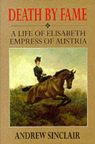 9780094780606: Death by Fame: Life of Elizabeth, Empress of Austria