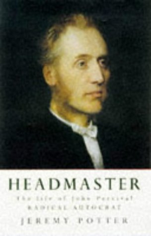 9780094782006: Headmaster: The Life Of John Percival, Radical Autocrat