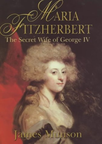 9780094782204: Maria Fitzherbert: The Secret Wife of George IV