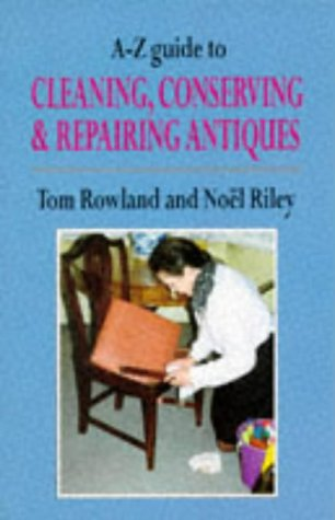 9780094783607: A-Z Guide to Cleaning, Conserving and Repairing Antiques (Art & Architecture)