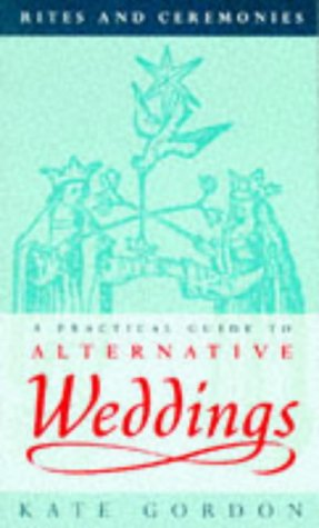 9780094785700: A Practical Guide To Alternative Funerals: Practical Guide to Alternative Weddings (Rites & Ceremonies)