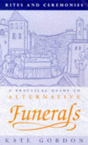 9780094787704: Rites and Ceremonies: Practical Guide to Alternative Funerals (Rites & Ceremonies)