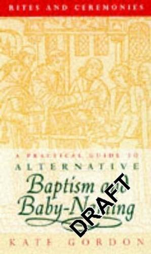 Rites and Ceremonies: Alternative Guide to Baptism and Baby-naming: Gordon, Kate