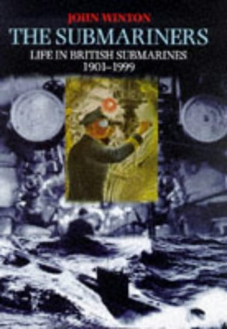 9780094788107: The Submariners: Life in British Submarines 1901-1999