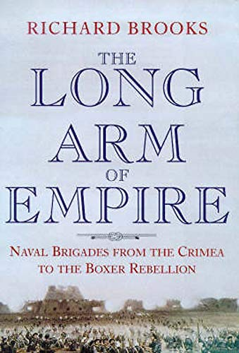 9780094788404: The Long Arm of Empire: Naval Brigades from the Crimea to the Boxer Rebellion