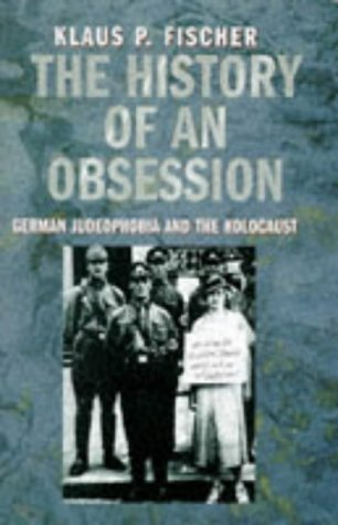 9780094790308: The History of an Obsession: German Judeophobia and the Holocaust (History and Politics)