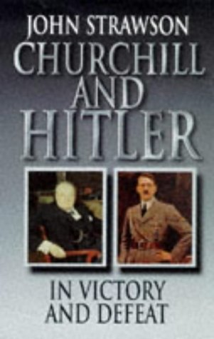 9780094790704: Churchill and Hitler: In Victory and Defeat