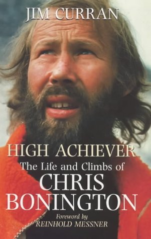 9780094792807: High Achiever: The Life and Times of Chris Bonington: The Life and Climbs of Chris Bonington