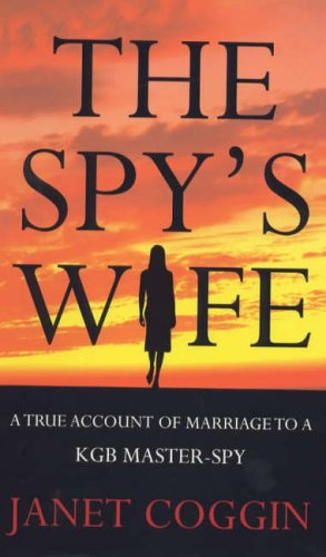 9780094794900: The Spy's Wife: A True Account of Marriage to a KGB Master-Spy