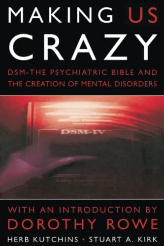 9780094797109: Making Us Crazy: DSM - The Psychiatric Bible and the Creation of Mental Disorders (Psychology/self-help)